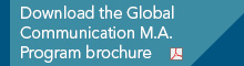download the Global Communication M.A. Program brochure (P D F file)