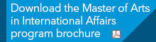 download the Master of Arts in International Affairs program brochure (P D F file)