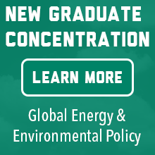 New graduate concentration in Global Energy and Environmental Policy - Learn More!