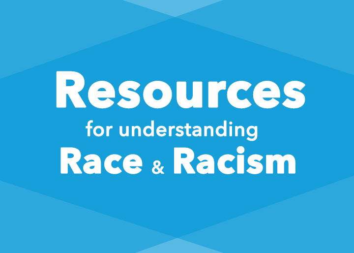 Resources for understanding race and racism