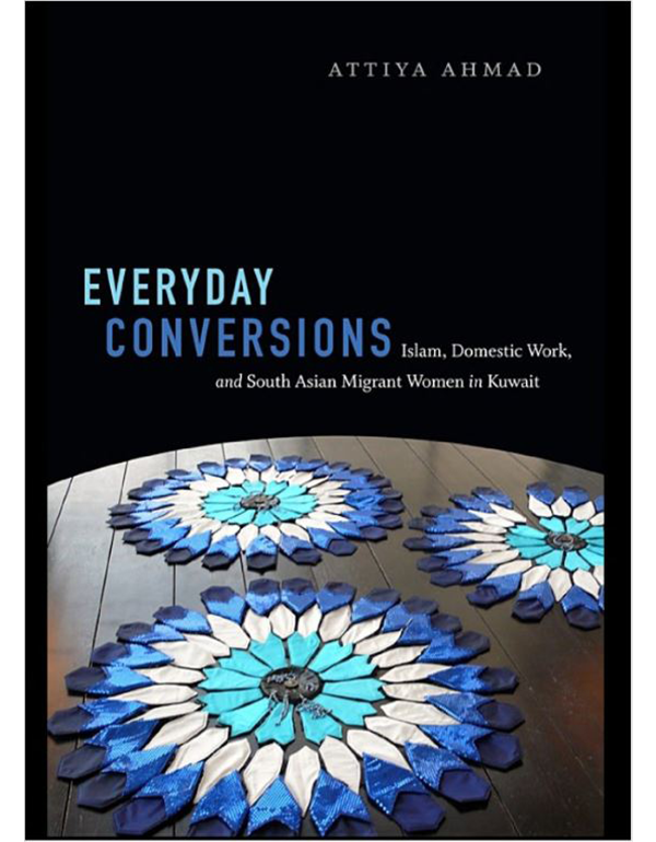 Everyday Conversions: Islam, Domestic Work, and South Asian Migrant Women in Kuwait