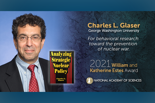 "Photo of charles glaser with book ""Analyzing Strategic Nuclear Policy."" Text: reads ""2021 William and Katherine Estes Award for behavioral research toward the prevention of nuclear war. National academy of sciences logo"