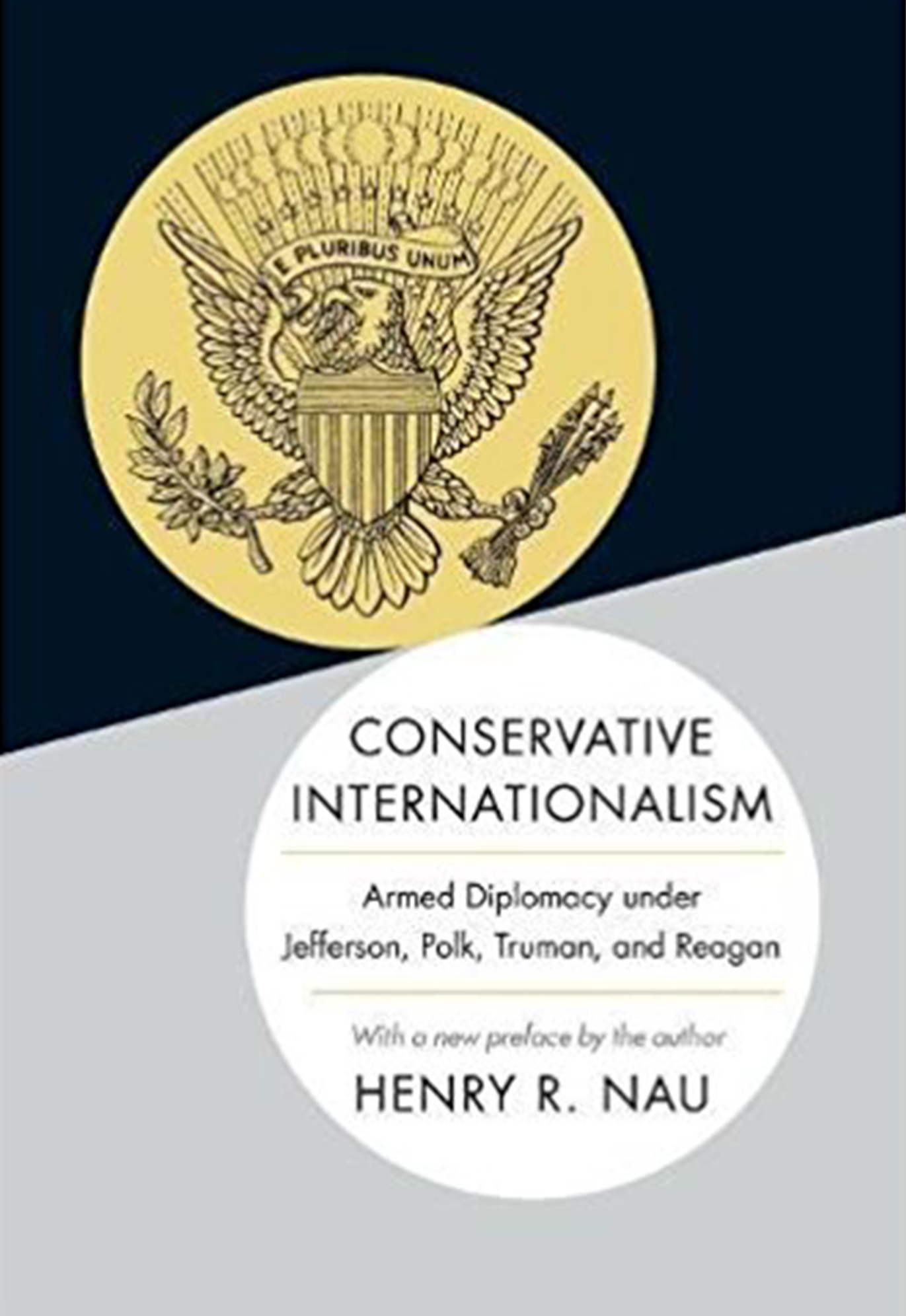book cover: text, Conservative Internationalism, Armed Diplomacy under Jefferson, Polk, Truman, and Reagan. With a new preface by the author Henry R. Nau. The United States Seal.