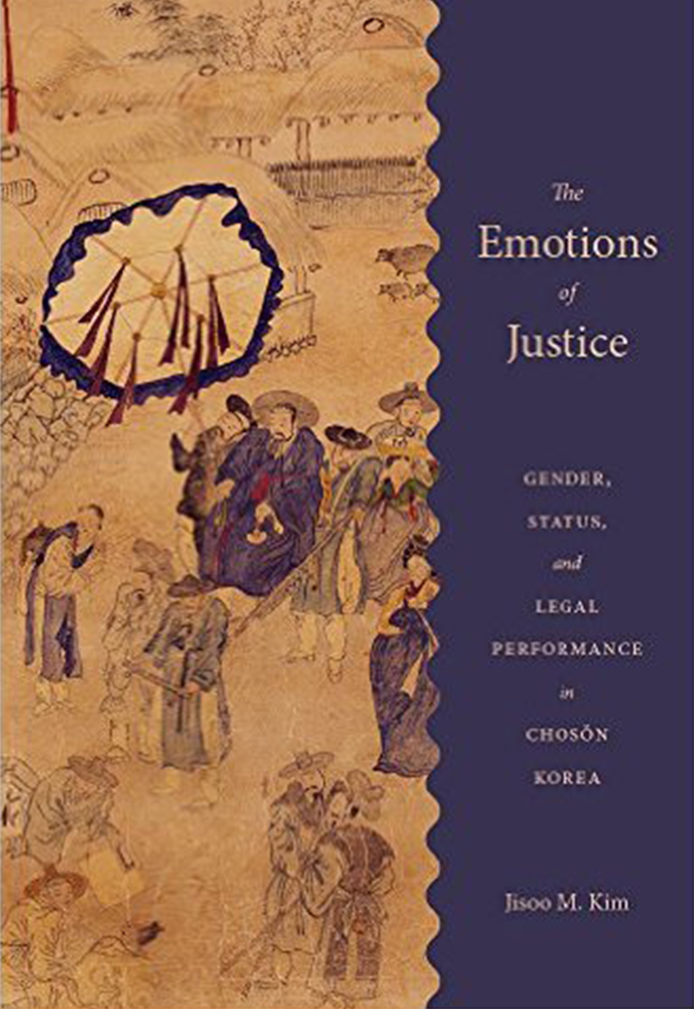 book cover: The Emotions of Justice, Gender, Status, and Legal Performance in Choson Korea, Jisoo M. Kim. Korean Figures talk, sit, work and walk through a town