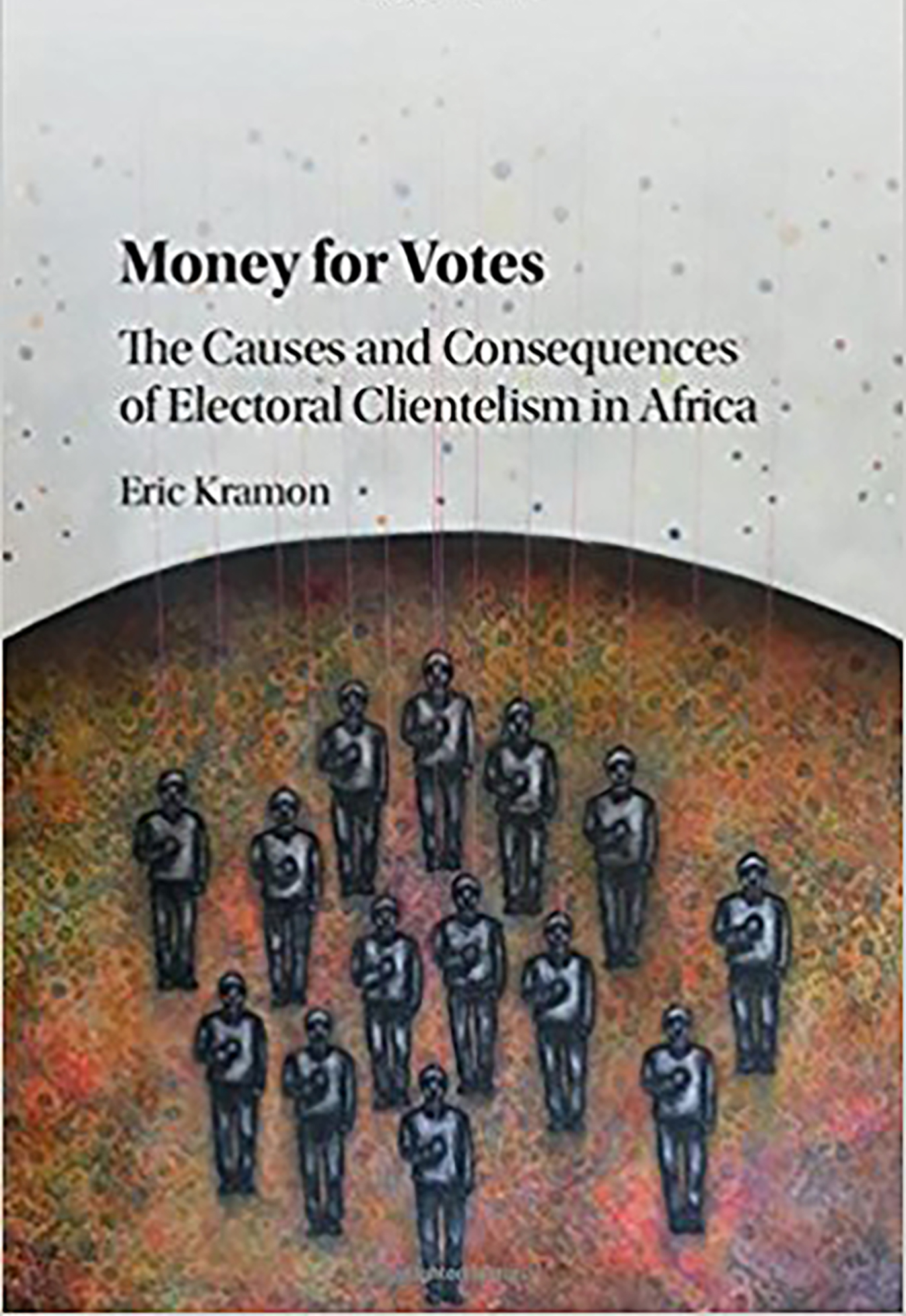 photo: text Money for Votes The Causes and Consequences of Electoral Clientelism in Africa Eric Kramon. A white background with a gold and green circle, 14 figures stand in the circle with their hands on their hearts