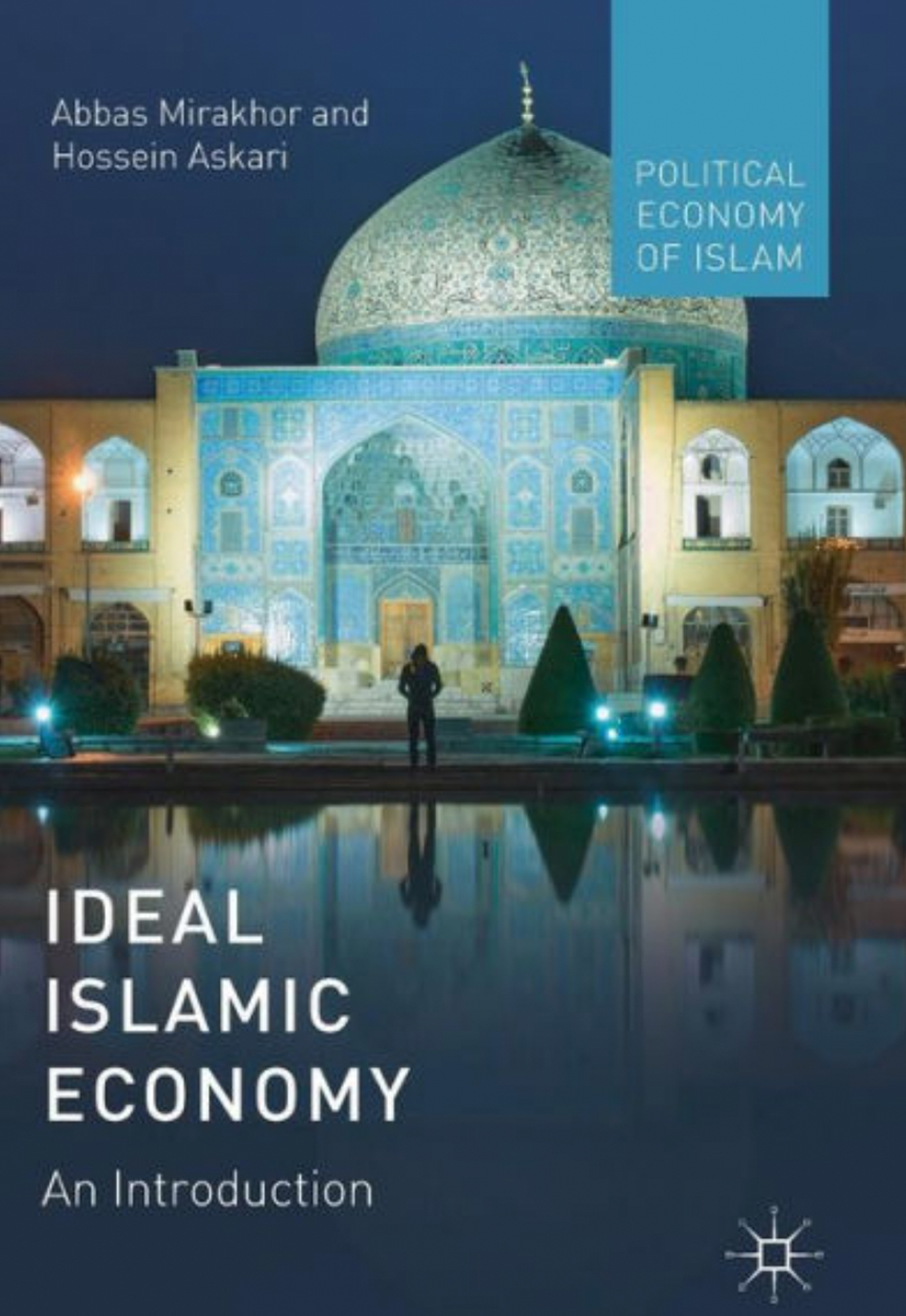 photo: text Abbas Mirakhor and Hossein Askari, Political Economy of Islam, Ideal Islamic Economy An Introduction. A man stands in front of a mosque and a fountain at night. His and the mosque's reflection is visible in the water.