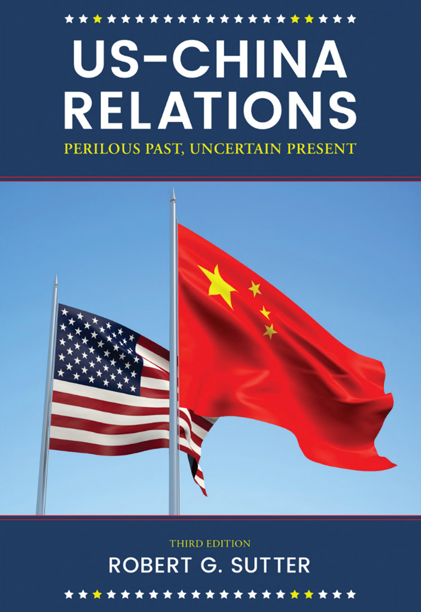 photo: text US-China Relations, Perilous Past, Uncertain Present, Third Edition Robert G. Sutter. Rows of stars frame the top and the bottom of the cover, in the middle of the page are the Chinese and American Flags flying