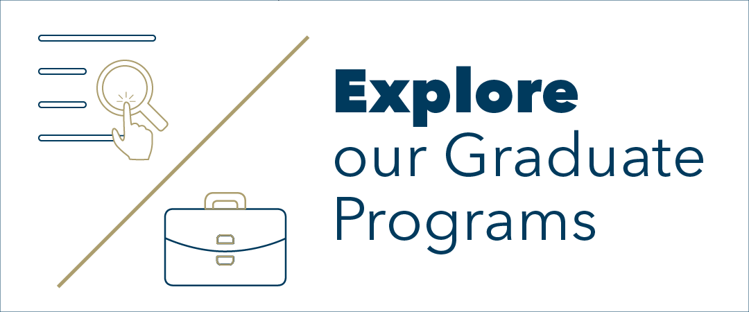 "Graphic: A hand pointing to a magnifying glass followed by a diagonal slash with a briefcase pictured underneath. The text reads: ""Explore our Graduate Programs."""