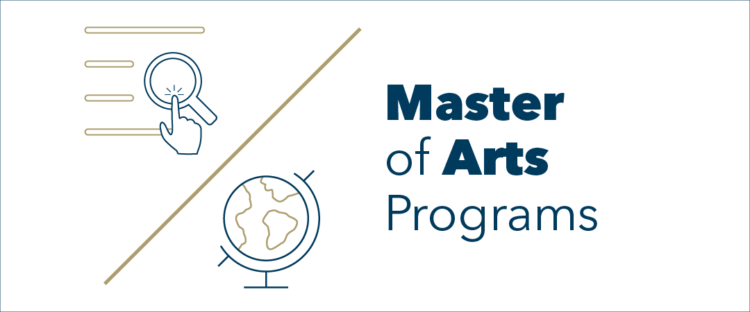 graphic: a finger touches a a finger touches a magnifying glass followed by a diagonal slash with globe pictured underneath. Text: Master of Arts Programs